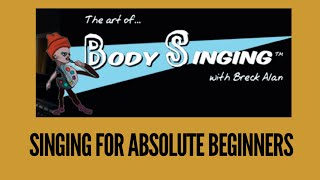 Singing For Absolute Beginners - Breck Alan - The Art of Body Singing