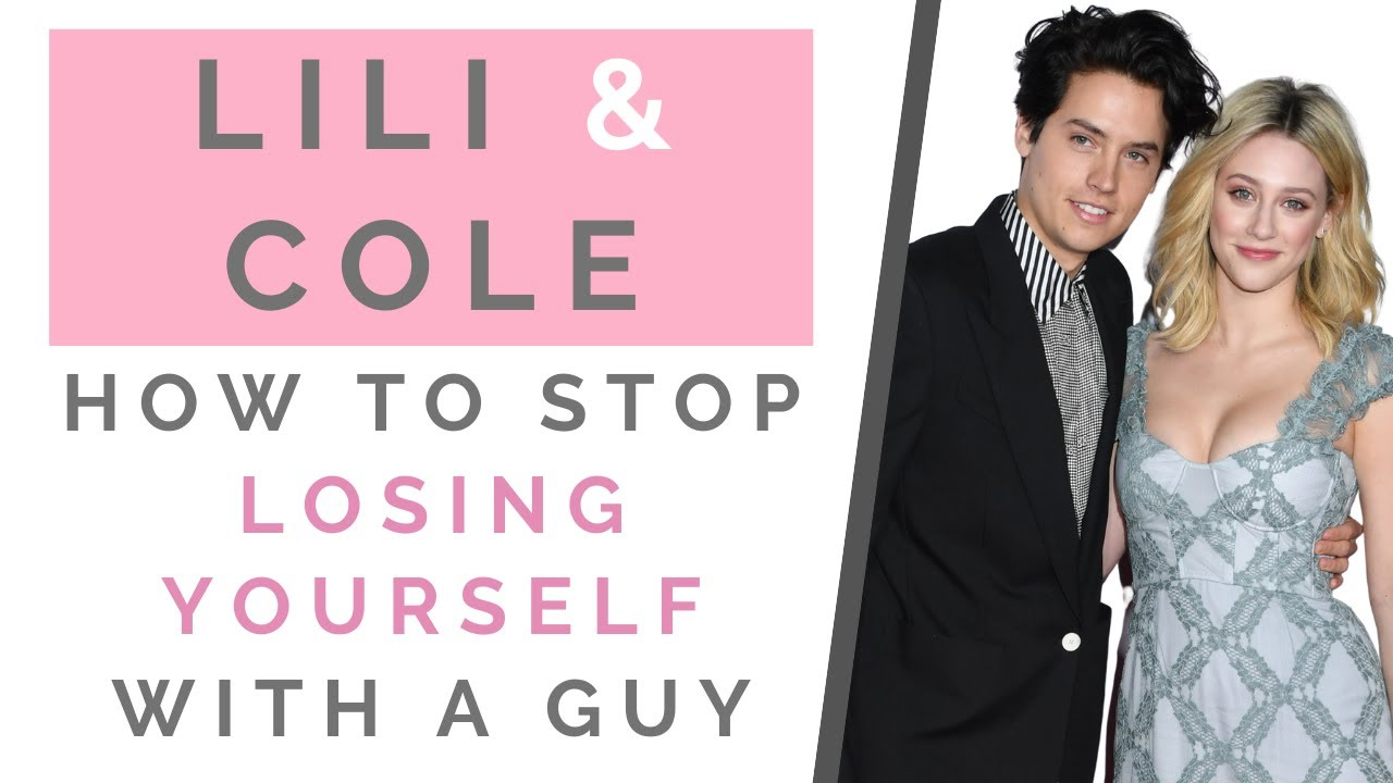 "LILI REINHART ""DYING"" OVER COLE SPROUSE: How To Not Lose Yourself In A Relationship 