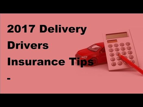 2017 Delivery Drivers Insurance Tips | Requirements and Regulations of Car Insurance for Delivery Dr