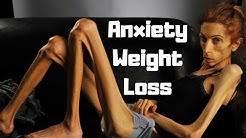 Anxiety Weight Loss! (It's Real)
