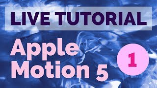 LIVE TUTORIAL - APPLE MOTION 5 [TEIL 1]