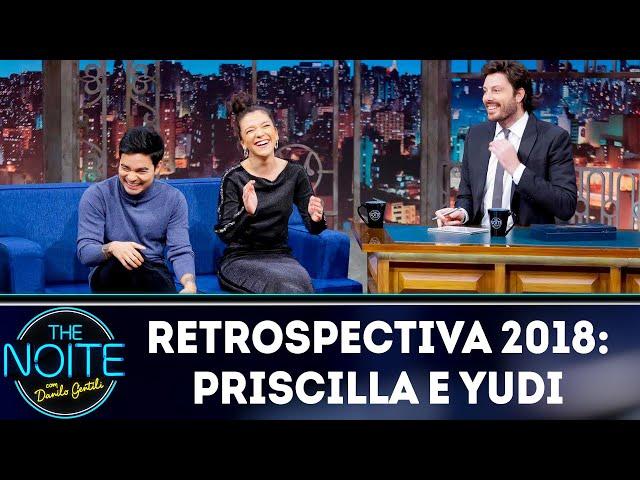 Retrospectiva 2018: Priscilla e Yudi | The Noite (03/01/18)