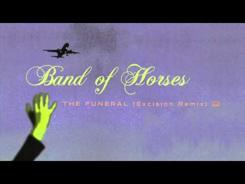 Band of Horses  The Funeral Excision Remix