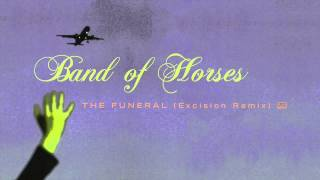 Band of Horses - The Funeral (Excision Remix)