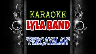 Lyla Band - Percayalah (Karaoke Tanpa Vokal)