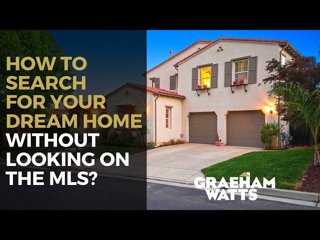 How to Search for Your Dream Home Without Looking on the MLS? | Graeham Watts