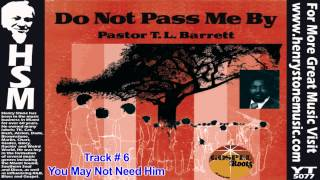you may not need him   pastor t l barrett