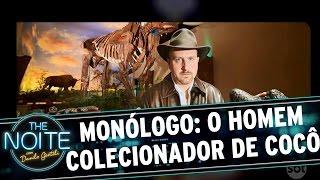 Monólogo: O grande colecionador de cocôs | The Noite (22/11/16)