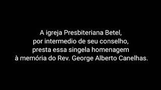 HOMENAGEM A MEMÓRIA DO REV. GEORGE ALBERTO CANELHAS