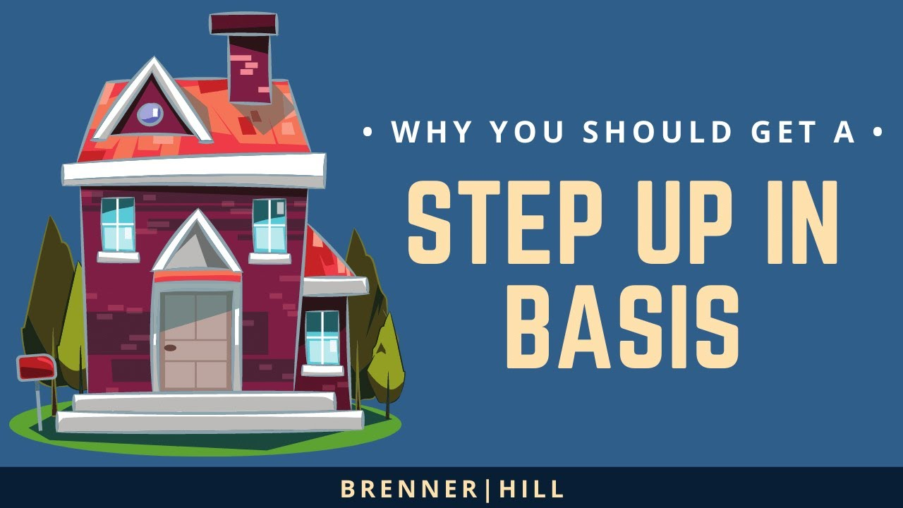 "What is a ""Step Up in Basis"" and Why Should You Get It?"