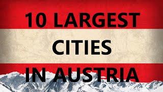 TOP 10 LARGEST CITIES IN AUSTRIA | TOP 10 GRŐßTEN STÄDTE IN ÖSTERREICH