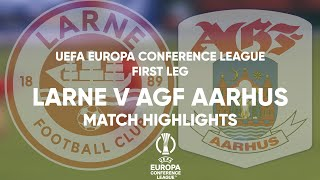 MATCH HIGHLIGHTS   Larne 2-1 AGF Aarhus   UECL Second Qualifying Round 1st Leg