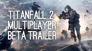 Titanfall 2 Multiplayer Beta Gameplay Trailer (Titanfall 2 Multiplayer Gameplay)