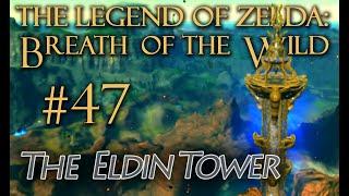 The Legend of Zelda: Breath Of The Wild Gameplay 47 - Eldin Tower