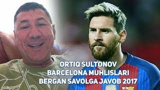Ortiq Sultonov - Barcelona muhlislari bergan savolga javob 2017