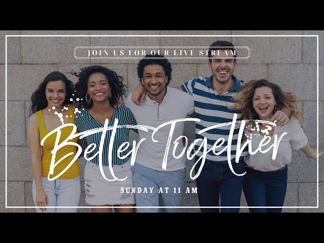 Better Together, Part 3 | Online Church Service