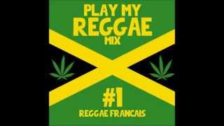 PLAY MY REGGAE MIX #1 Reggae Français