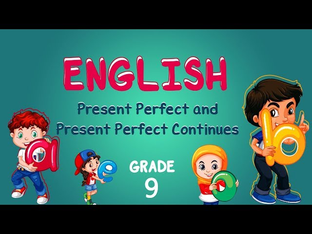 English | Grade 9 | Present Perfect and Present Perfect Continues