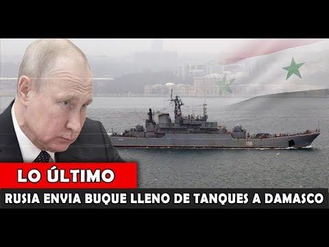 LO ULTIMO : RUSIA envía Buque Militar cargado de Tanques rumbo a Damasco