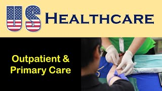 U.S. Health Care: Outpatient Services and Primary Care