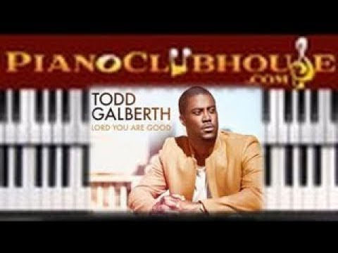 How To Play Lord You Are Good By Todd Galberth Easy Piano