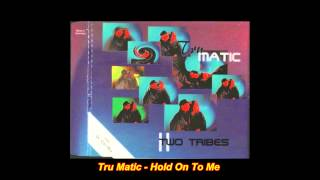 Tru Matic - Hold On To Me (Mission Mix)