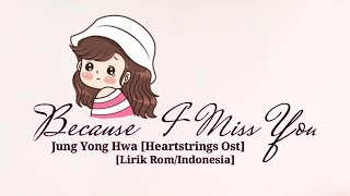 Jung Yong Hwa - Because I Miss You (Heartstrings Ost) Sub Indo [Lyrics Rom/Indonesia]