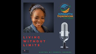 All About The Experiences:  Living Without Limits--Let's Talk About It!