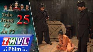 THVL | Trần Trung kỳ án (Phần 2) - Tập 25[3]: Mười bị đánh đập, bắt phải khai mục đích họ lên kinh