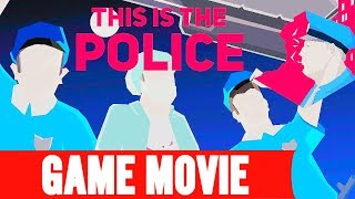 THIS IS THE POLICE - ALL CUTSCENES GAME MOVIE [THE MOVIE]