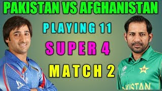 Asia Cup 2018:Super Four Match 2 Pakistan Vs Afghanistan Playing 11 | Pak Probable Playing 11