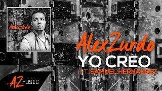 Alex Zurdo - Yo Creo ft.  Samuel Hernández (audio)