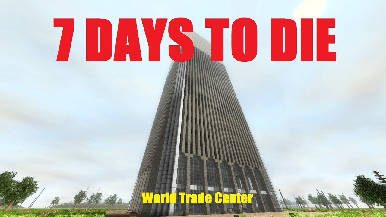 7 Days to Die (Building Project) - World Trade Center ...