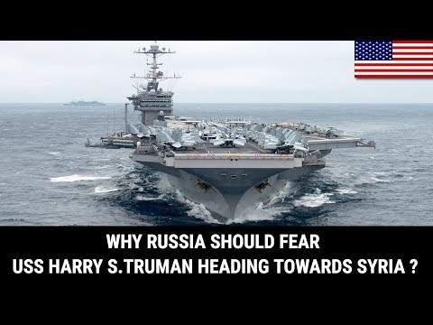 WHY RUSSIA SHOULD FEAR USS HARRY S.TRUMAN HEADING TOWARDS SYRIA ?