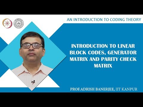 Introduction to Linear Block Codes, Generator Matrix and Parity Check Matrix