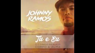 Johnny Ramos - Tu & Eu   ( Álbum - Corpo e Alma 2016)