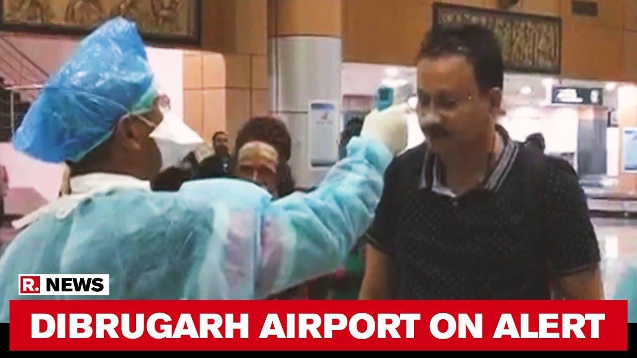 Download Assam: Amid Coronavirus Outbreak, Dibrugarh Airport On High Alert
