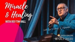 18 OCT 2020 | Healing and Miracles | Rev Tim Hall| Faith Assembly of God Church