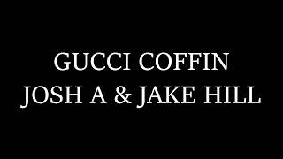 Josh A & Jake Hill - Gucci Coffin (Lyrics)