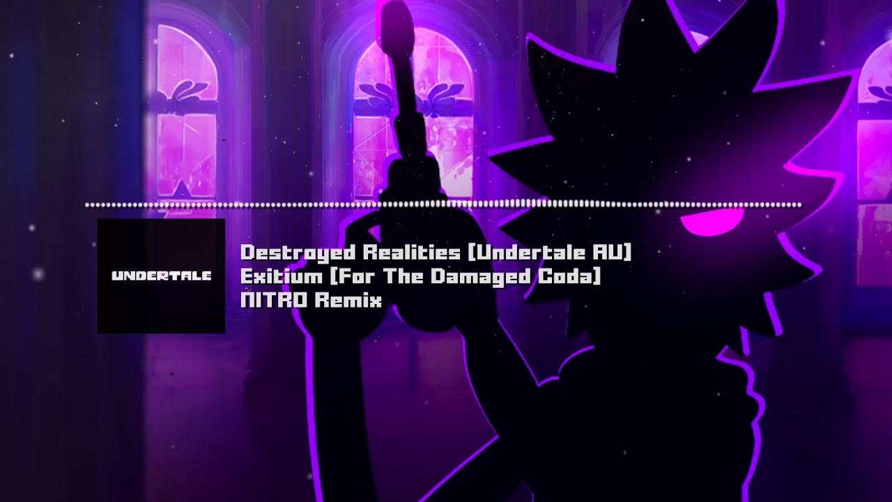 "Destroyed Realities [Undertale AU] - ""Exitium [For The Damaged Coda]"" NITRO Remix #1"