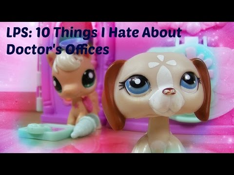 LPS: 10 Things I Hate About Doctors Offices