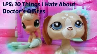 Littlest Pet Shop: 10 Things I Hate About Doctor's Offices