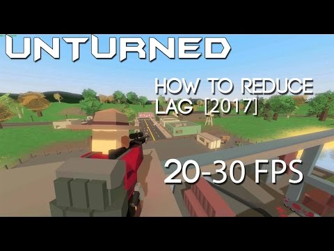 Unturned How To Reduce Lag [2017] [Part 1] [20-30 FPS]