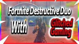 Destructive Duo!!! (With Glitched Gaming)-Fortnite Battle Royale