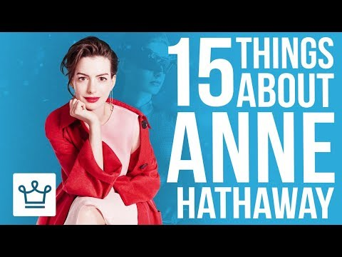 15 Things You Didn't Know About Anne Hathaway