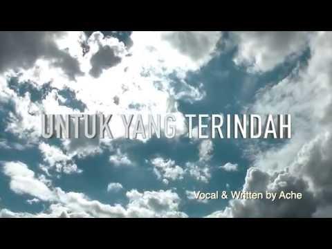 ACHE - Untuk Yang Terindah ( Official Video Lyric )