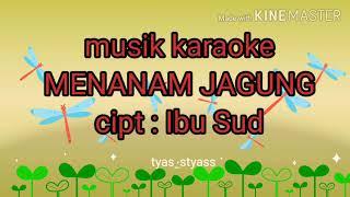 musik karaoke lagu MENANAM JAGUNG cipt Ibu Sud