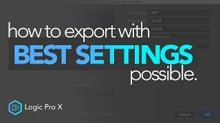 How To Export With The Best Settings | Logic Pro X