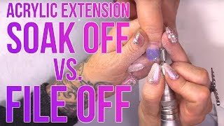ACRYLIC EXTENSION - SOAK OFF VS FILE OFF