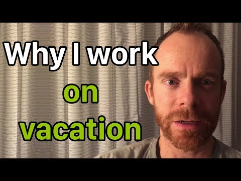 Three Reasons I Still Work While on Vacation